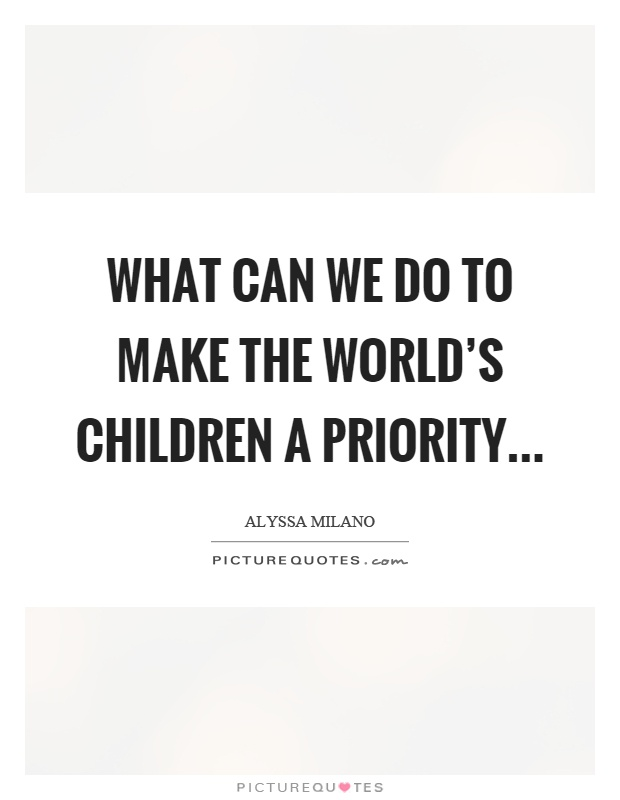 What can we do to make the world\'s children a priority ...
