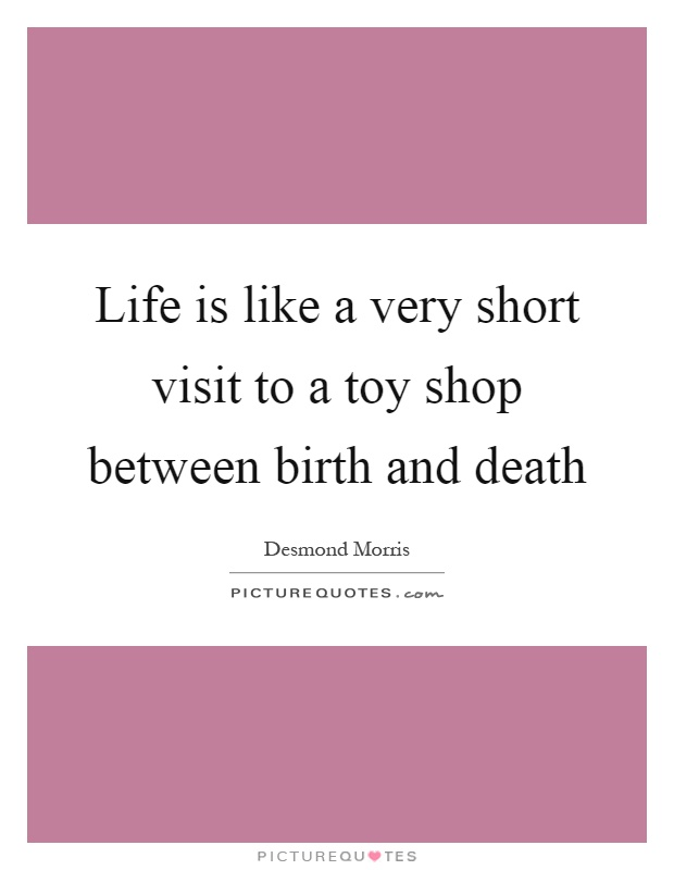 Life is like a very short visit to a toy shop between birth and death Picture Quote #1
