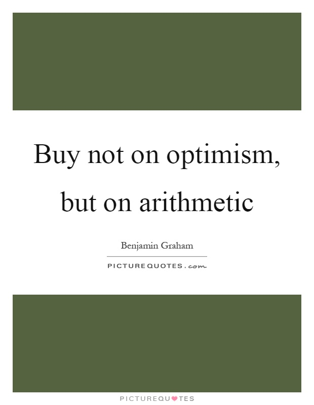 Buy not on optimism, but on arithmetic Picture Quote #1