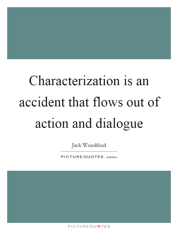Characterization is an accident that flows out of action and dialogue Picture Quote #1