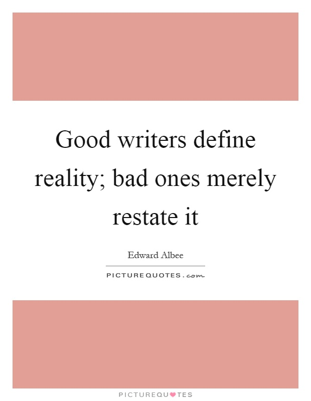 Good writers define reality; bad ones merely restate it Picture Quote #1
