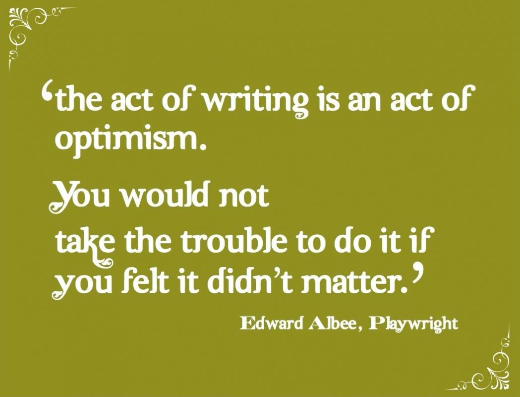 The act of writing is an act of optimism. You would not take the trouble to do it if you felt that it didn't matter Picture Quote #2