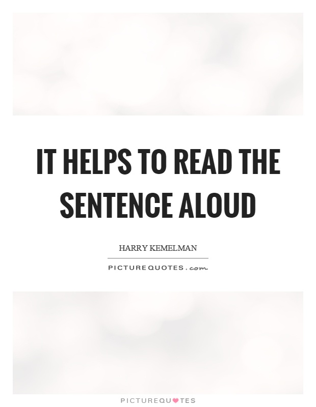 It helps to read the sentence aloud Picture Quote #1