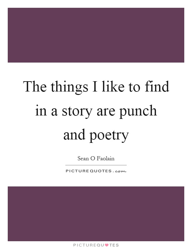 The things I like to find in a story are punch and poetry Picture Quote #1