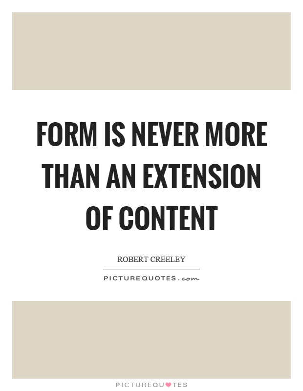Form is never more than an extension of content Picture Quote #1