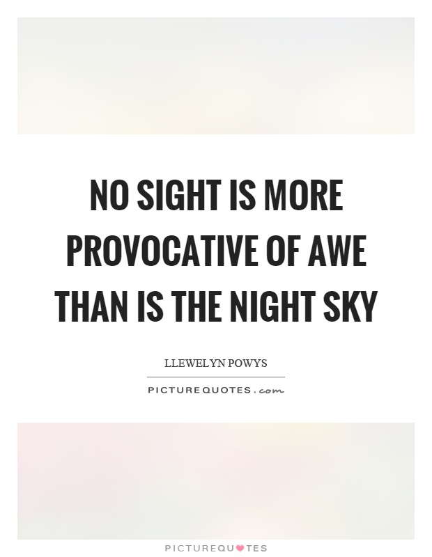 No sight is more provocative of awe than is the night sky Picture Quote #1