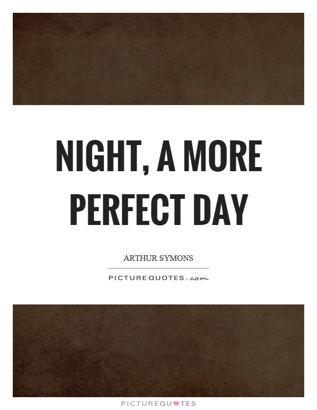Night, a more perfect day Picture Quote #1