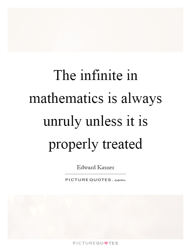 The infinite in mathematics is always unruly unless it is properly treated Picture Quote #1