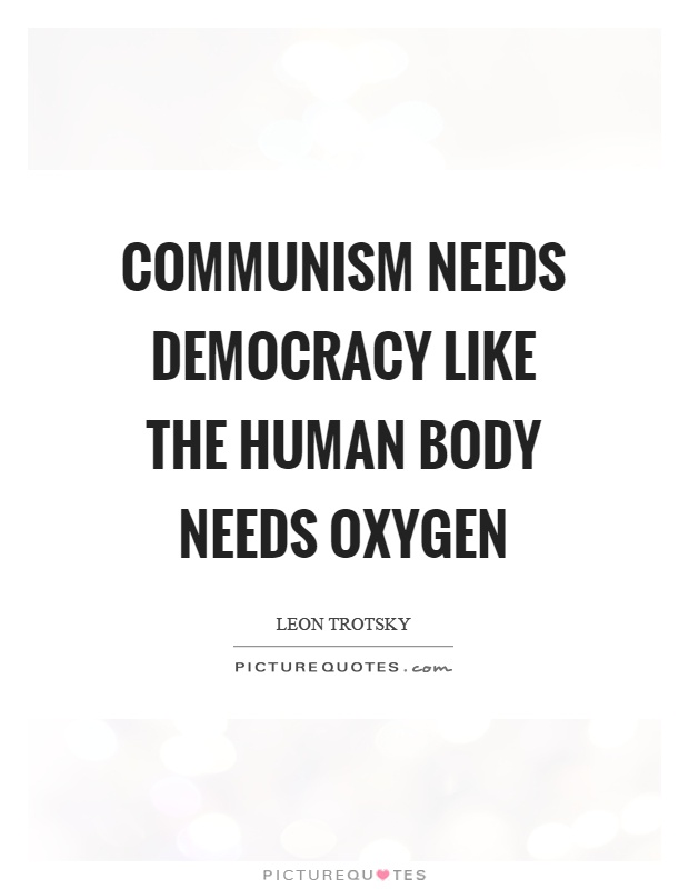 Communism needs democracy like the human body needs oxygen Picture Quote #1