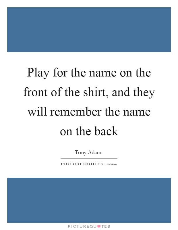 play for the name on the front of the shirt