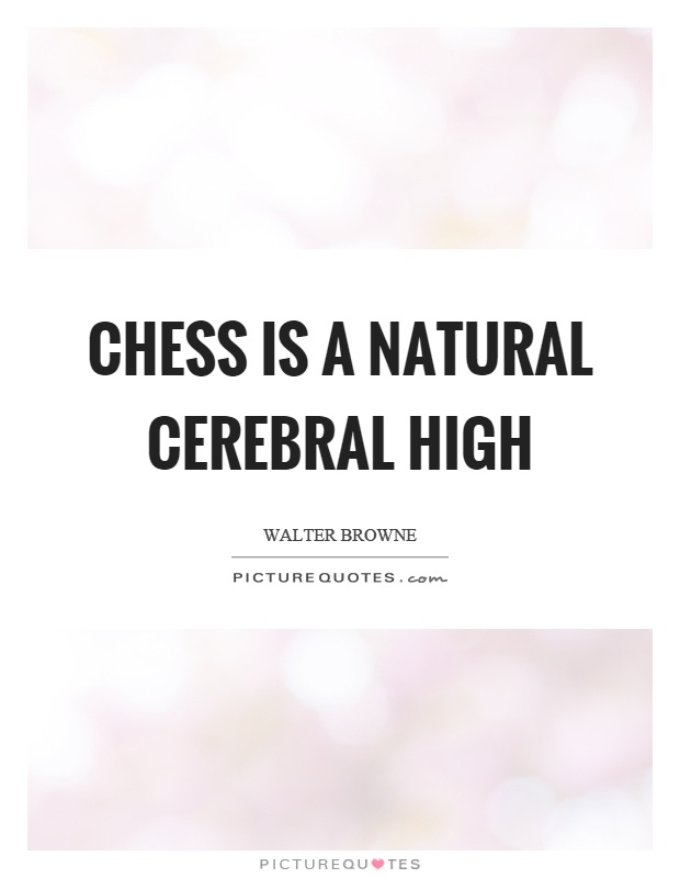 Chess is a natural cerebral high Picture Quote #1