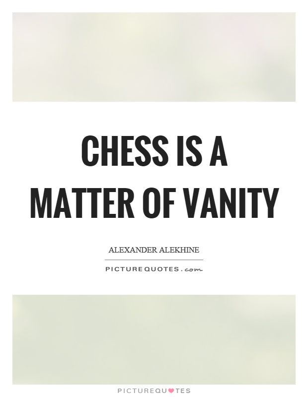 Chess is a matter of vanity Picture Quote #1