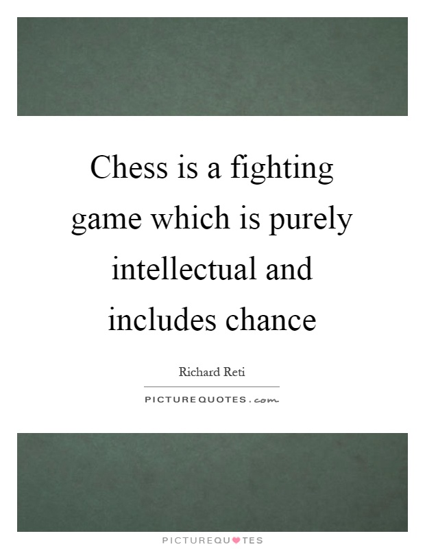 Chess is a fighting game which is purely intellectual and includes chance Picture Quote #1