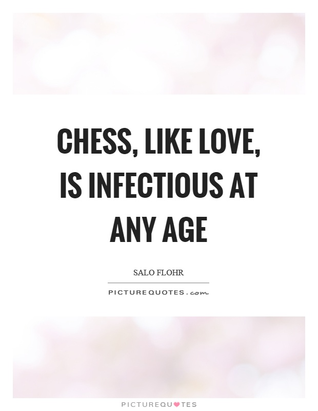 Chess, like love, is infectious at any age Picture Quote #1