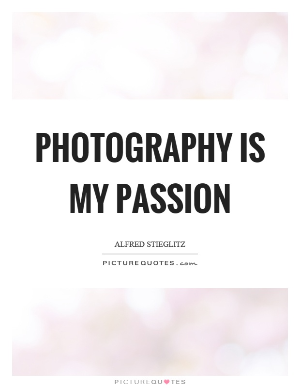 Photography is my passion Picture Quote #1