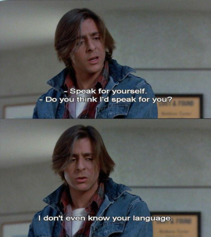 Speak for yourself. Do you think I'd speak for you? I don't even know your language Picture Quote #1