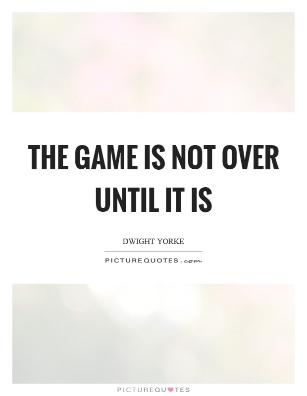 The Game Is Not Over Until It Picture Quote 1