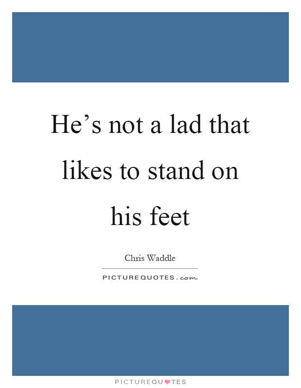 Lad Quotes | Lad Sayings | Lad Picture Quotes