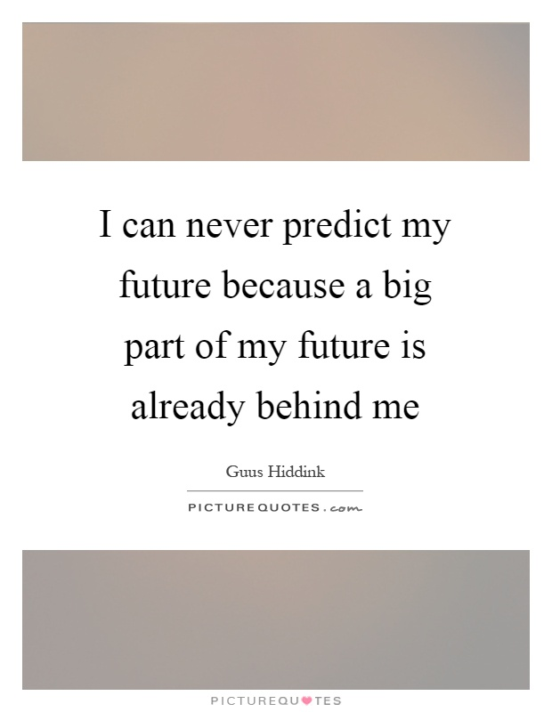 I can never predict my future because a big part of my future is already behind me Picture Quote #1