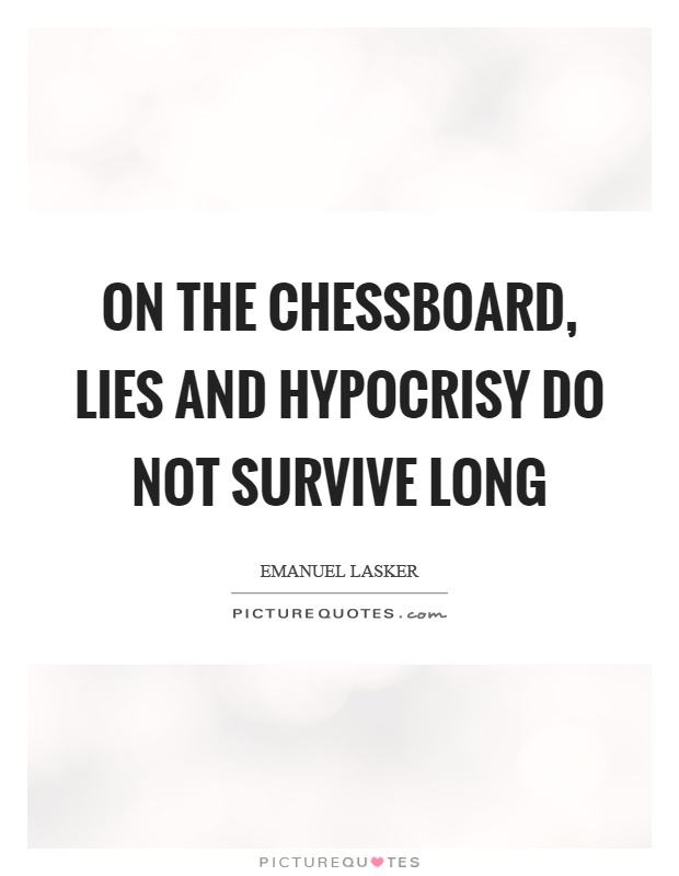 On the chessboard, lies and hypocrisy do not survive long Picture Quote #1