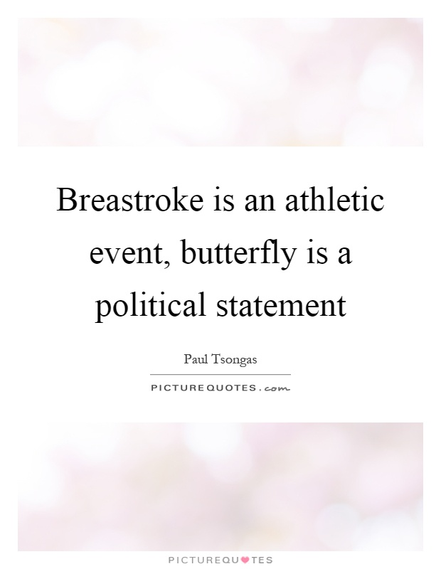 Breastroke is an athletic event, butterfly is a political statement Picture Quote #1