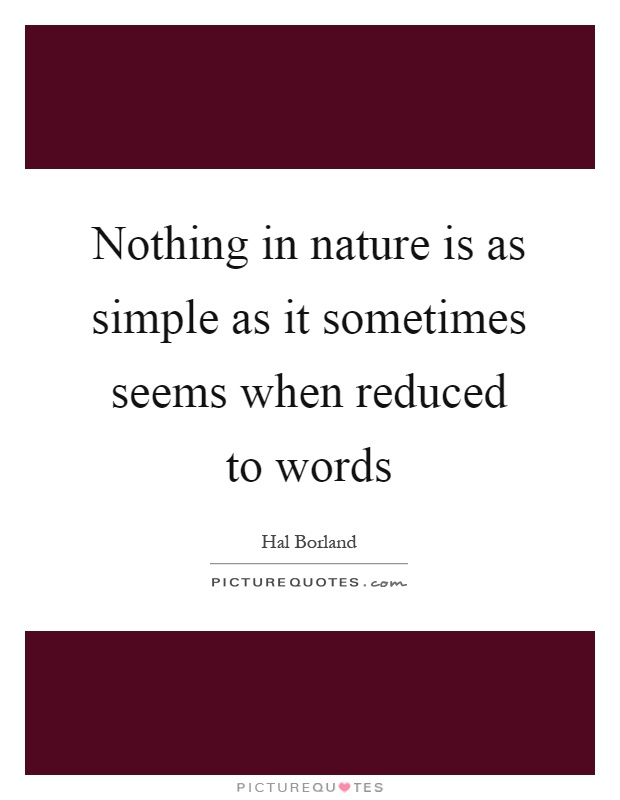 Nothing in nature is as simple as it sometimes seems when reduced to words Picture Quote #1