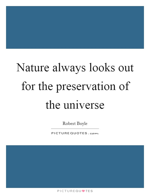 Nature always looks out for the preservation of the universe Picture Quote #1