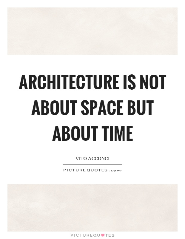 Architecture is not about space but about time Picture Quote #1