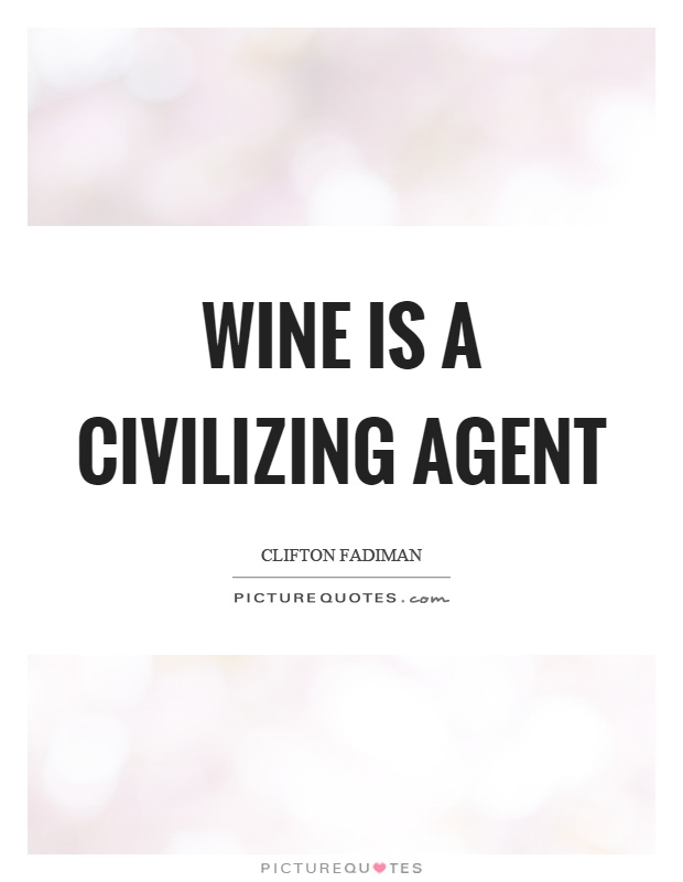 Wine is a civilizing agent Picture Quote #1