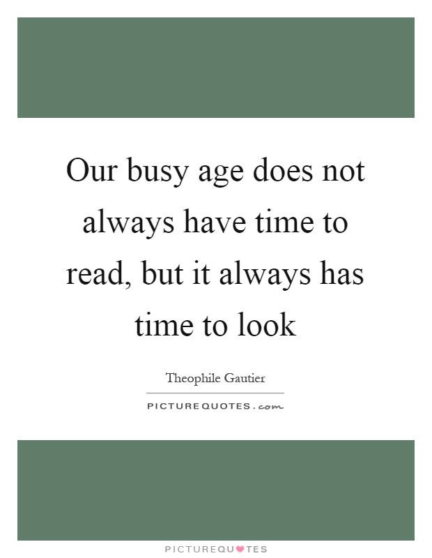Our busy age does not always have time to read, but it always has time to look Picture Quote #1
