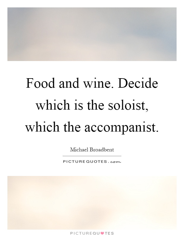 Food and wine. Decide which is the soloist, which the accompanist Picture Quote #1