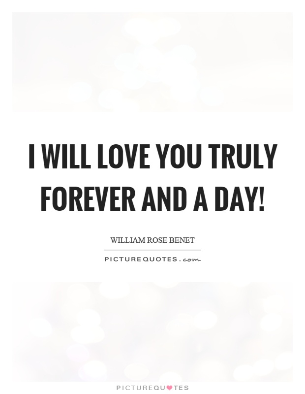 I will love you truly forever and a day! Picture Quote #1