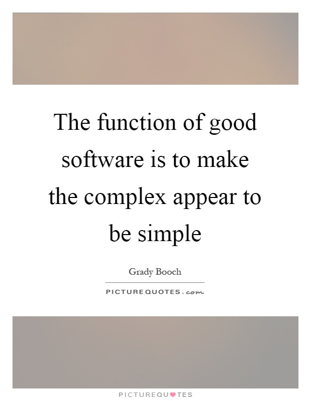 The Function Of Good Software Is To Make The Complex Appear To