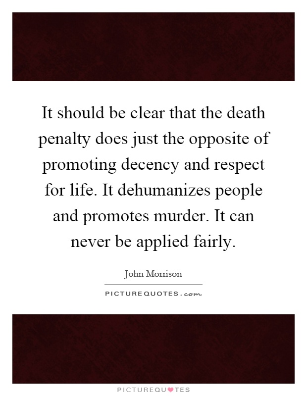 the death penalty do two wrongs The first argument may be valid if there is a demonstrable benefit from the institution of the law, but assuming that the death penalty is wrong, the second is an example of the two wrongs make a right fallacy furthermore, the respondent makes a false equivalence as the question was about stoning people.