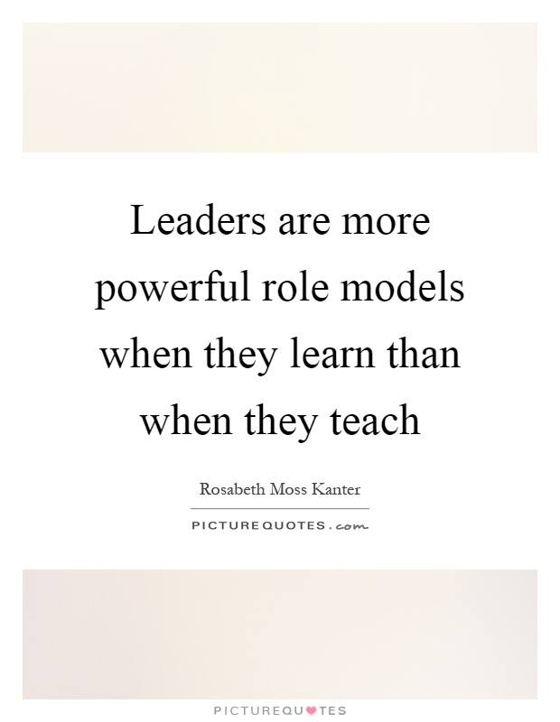 a leadership role model Whether you choose to be or not, you are a role model—so watch your words  and be mindful of your actions, because people are looking at.