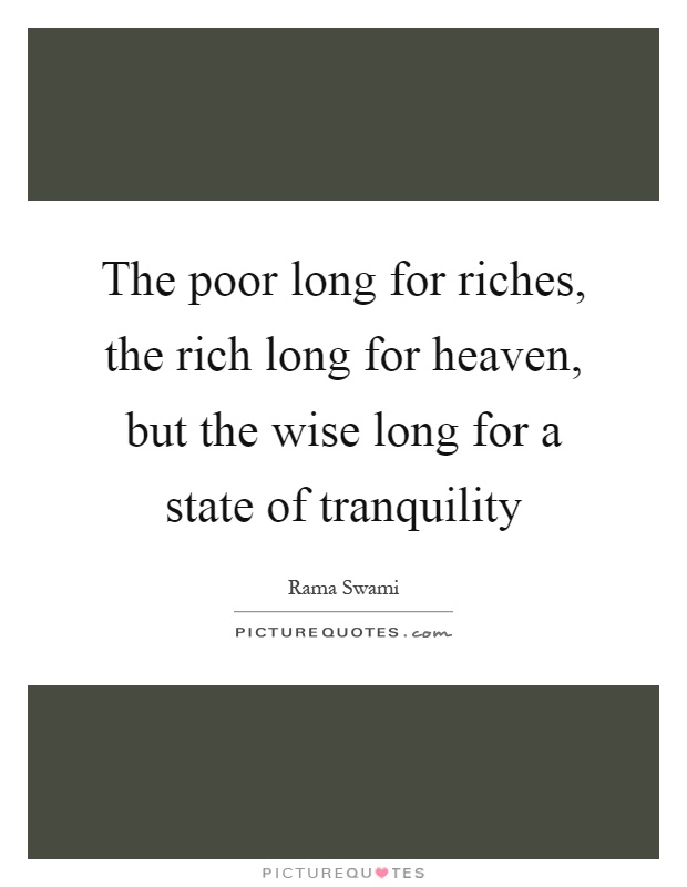 The poor long for riches, the rich long for heaven, but the wise long for a state of tranquility Picture Quote #1