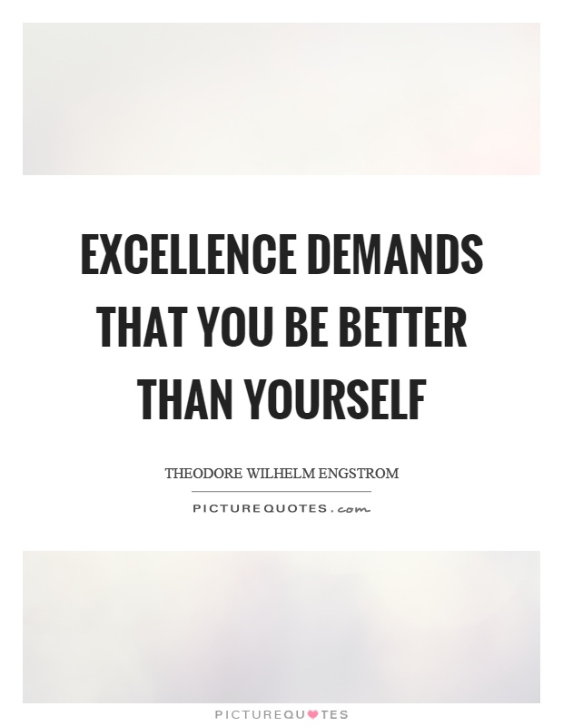Excellence demands that you be better than yourself Picture Quote #1