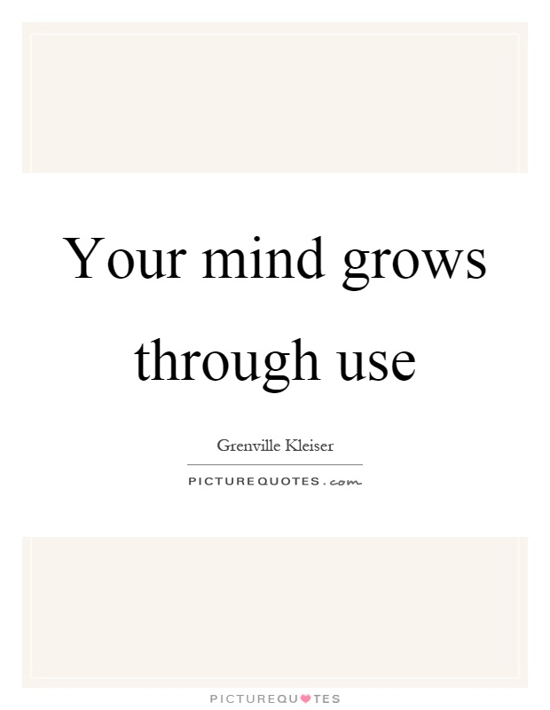 Your mind grows through use Picture Quote #1