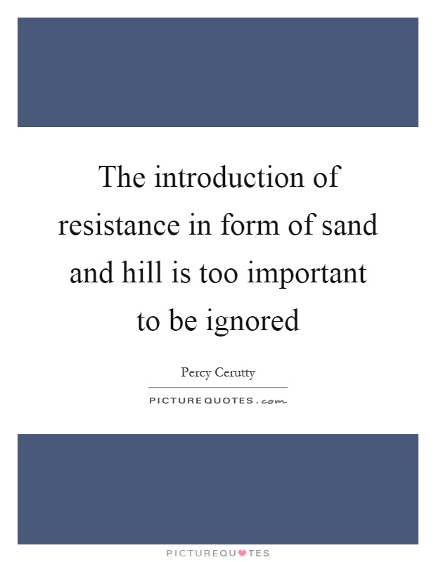 The introduction of resistance in form of sand and hill is too important to be ignored Picture Quote #1