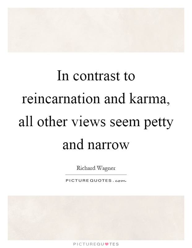 In contrast to reincarnation and karma all other views for All about karma