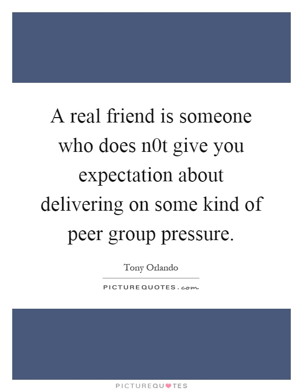 One Of A Kind Friend Quotes: Peer Pressure Quotes & Sayings