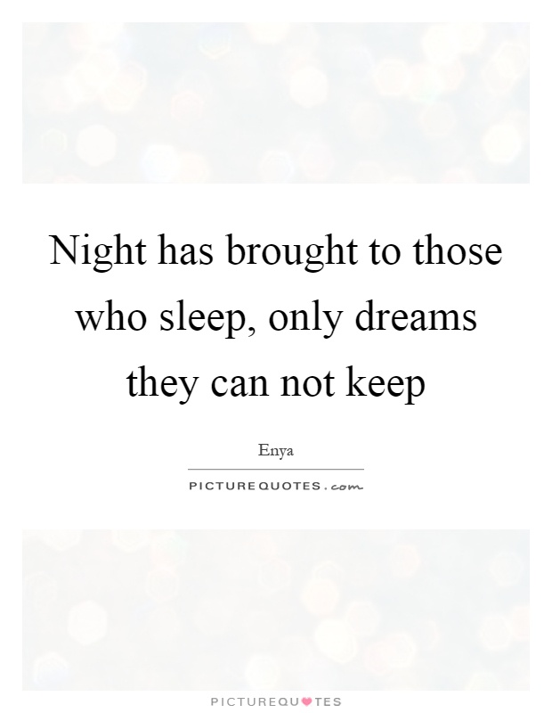 Night has brought to those who sleep, only dreams they can not keep Picture Quote #1