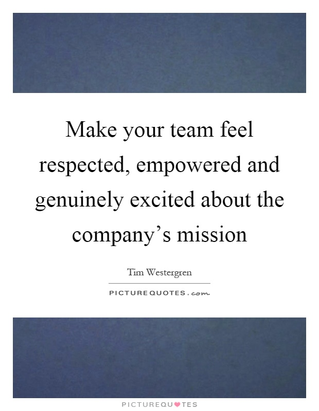 Make your team feel respected, empowered and genuinely ...