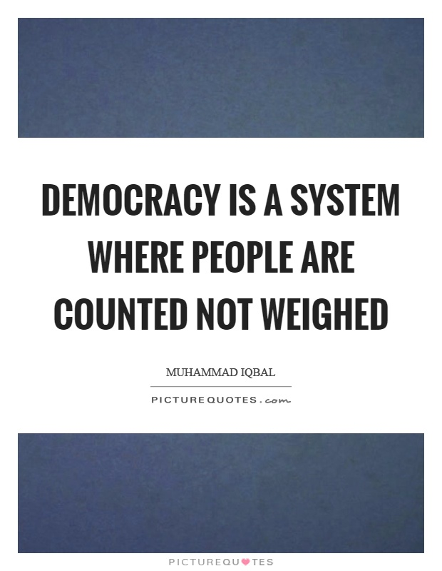 Democracy is a system where people are counted not weighed Picture Quote #1