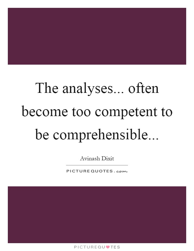 The analyses... often become too competent to be comprehensible Picture Quote #1