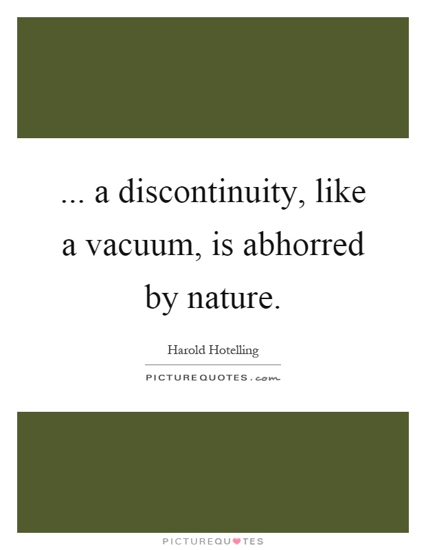 ... a discontinuity, like a vacuum, is abhorred by nature Picture Quote #1