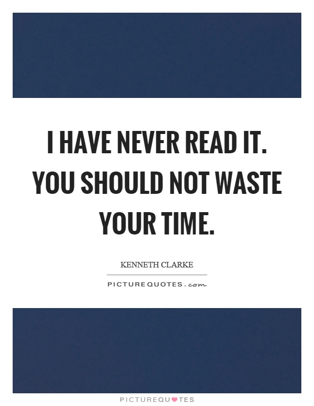 I have never read it. You should not waste your time Picture Quote #1