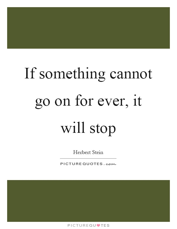 If something cannot go on for ever, it will stop Picture Quote #1
