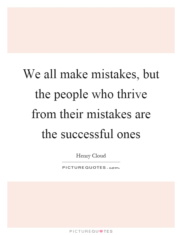 We all make mistakes, but the people who thrive from their mistakes are the successful ones Picture Quote #1
