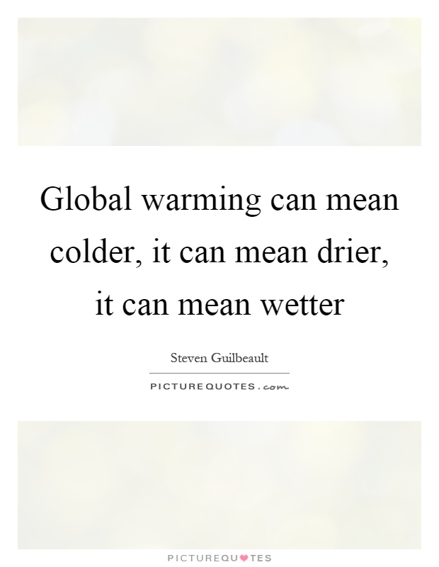 Global warming can mean colder, it can mean drier, it can mean wetter Picture Quote #1